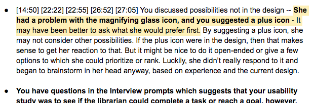 Screenshot of feedback from researcher suggesting an alternate UI design. Highlighted text reads: You discussed possibilities not in the design. She had a problem with the magnifying glass icon, and you suggested a plus icon. It may have been better to ask what she would prefer first.