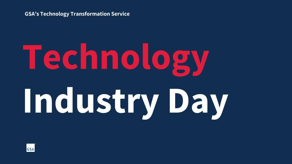 The Technology Transformation Service Industry Day
